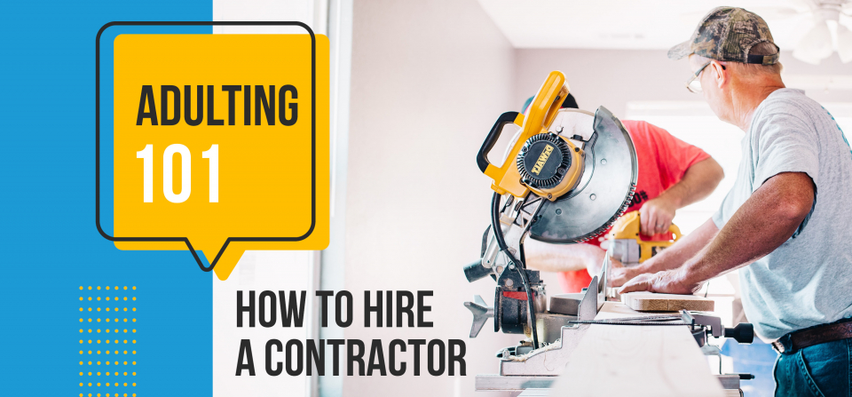Adulting 101: How to Hire a Contractor