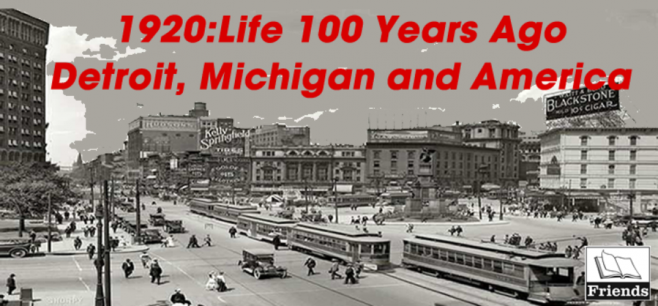 1920: Life 100 years ago. Detroit, Michigan and America