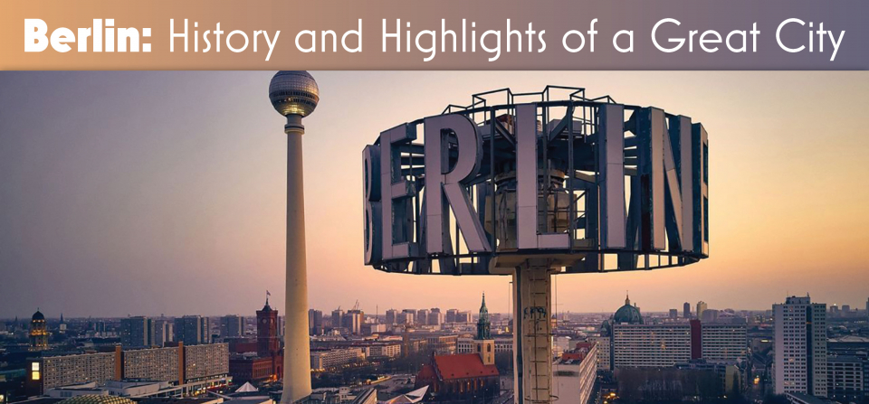 Berlin: History and Highlights of a Great City