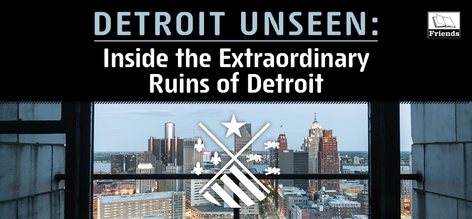 Detroit Unseen: Inside the Extraordinary Ruins of Detroit