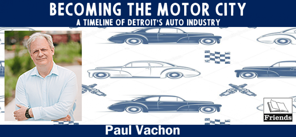 Becoming the Motor City: A Timeline of Detroit's Auto Industry