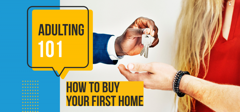 Adulting 101: How to Buy Your First Home